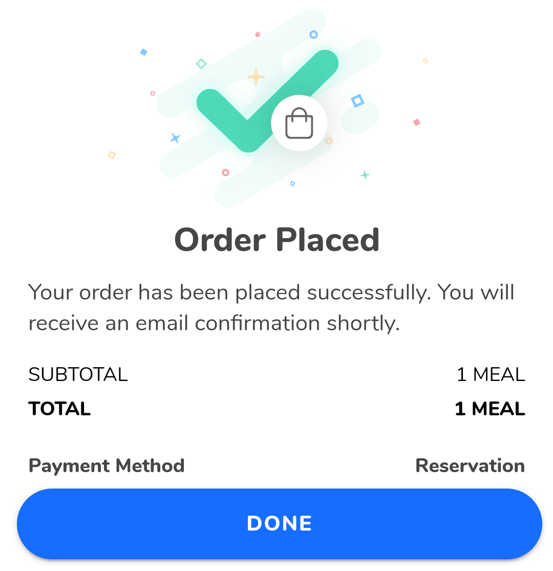 Order Placed. You will receive an email confirmation shortly. Total 1 meal. Payment Method Reservation. Done.