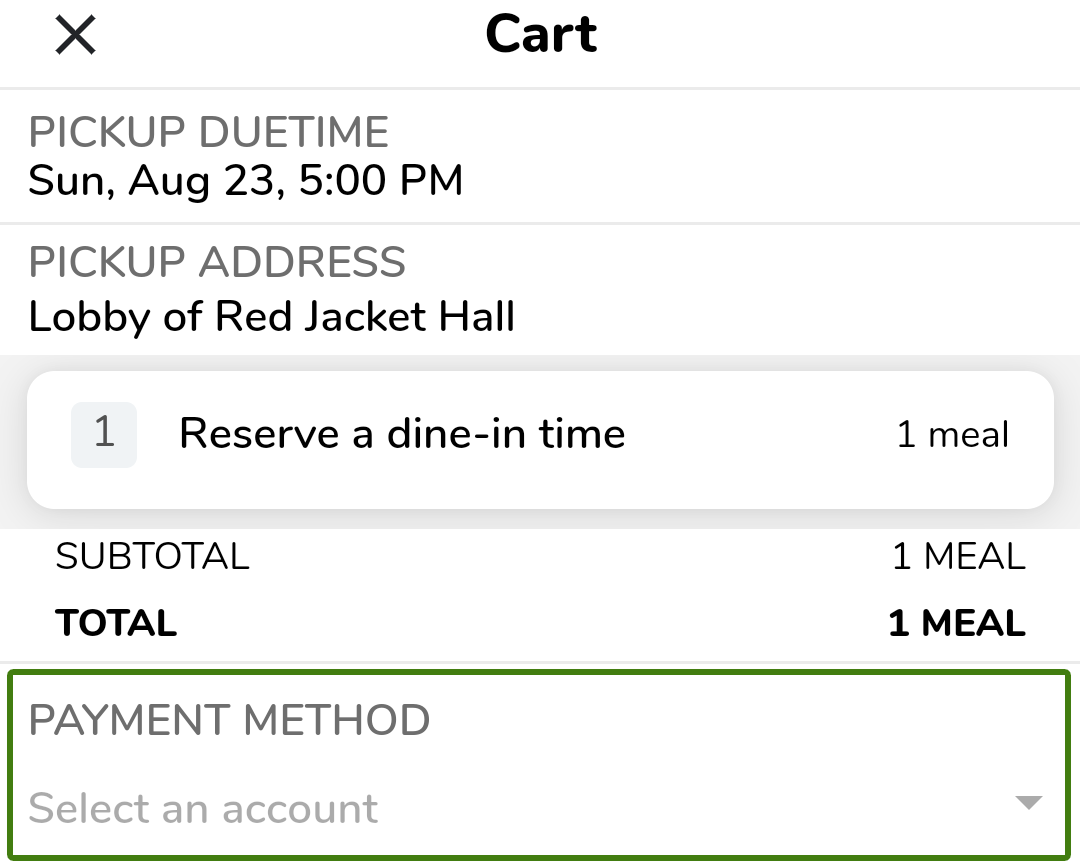 Cart. Pickup Duetime. Pickup Address. Reserve a dine-in time 1 meal. Subtotal 1 meal. Total 1 meal. Payment Method. Select an Account.