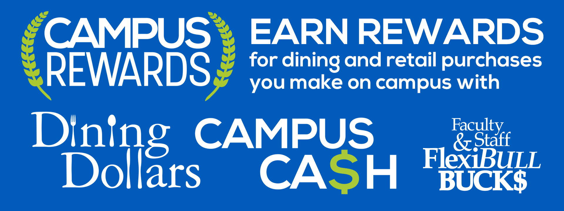 Earn rewards for dining and retail purchases you make on campus with Dining Dollars, Campus Cash, and FlexiBULL Bucks